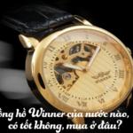 Đồng hồ Winner của nước nào, có tốt không, mua ở đâu?