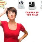 Nên mua Camera ip wifi nào tốt nhất hiện nay?