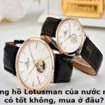 Đồng hồ Lotusman của nước nào, có tốt không, mua ở đâu?