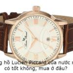 Đồng hồ Lucien Piccard của nước nào, có tốt không, mua ở đâu?