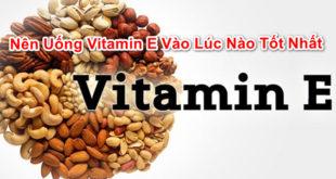 nen-uong-vitamin-e-luc-nao