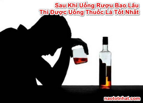 sau-khi-uong-ruou-bao-lau-duoc-uong-thuoc2